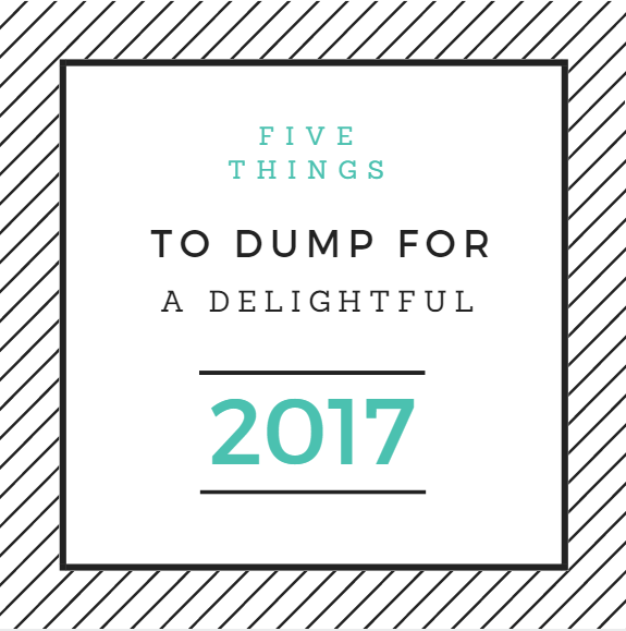 Five things to dump for a delightful 2017