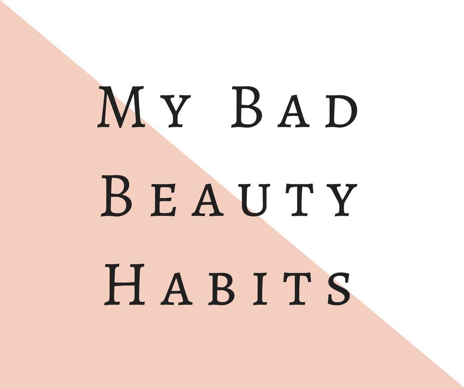 My Bad Beauty Habits